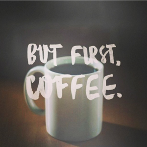 But First - Coffee
